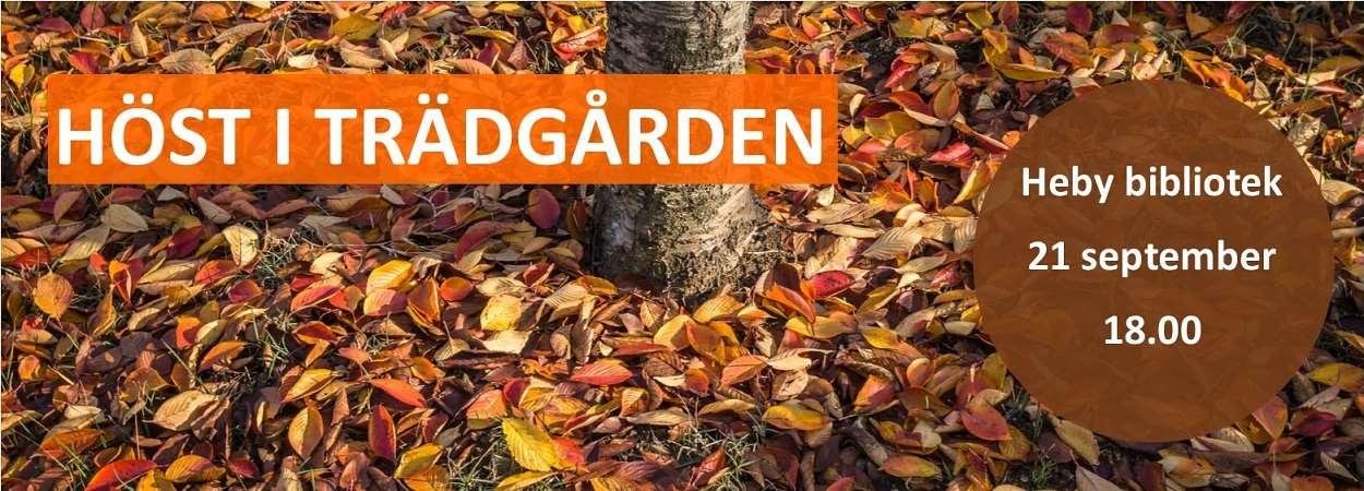 Höst i trädgården. Heby bibliotek. 21 september. Klockan 18.